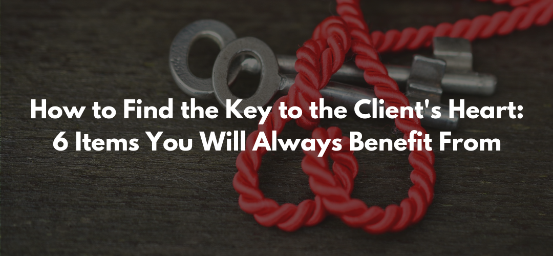 How to Find the Key to the Client's Heart: 6 Items You Will Always Benefit From