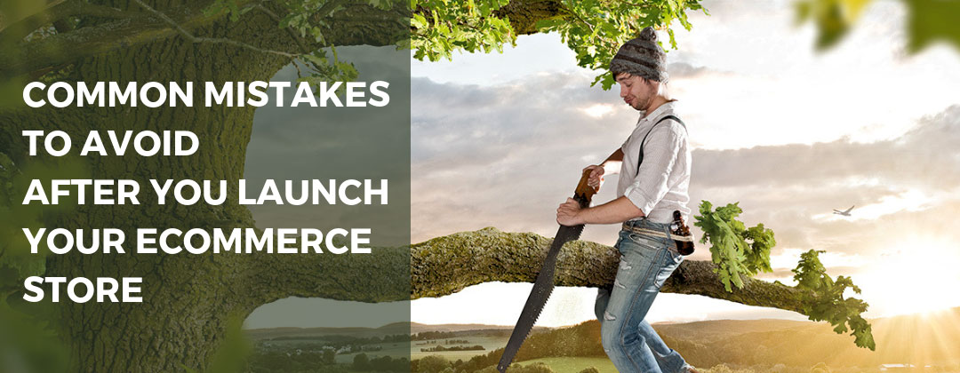 Common mistakes to avoid after you launch your eCommerce store