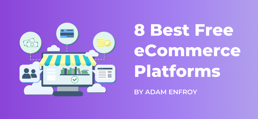 8 Best Free eCommerce Platforms  Ultimate Guide for 2020