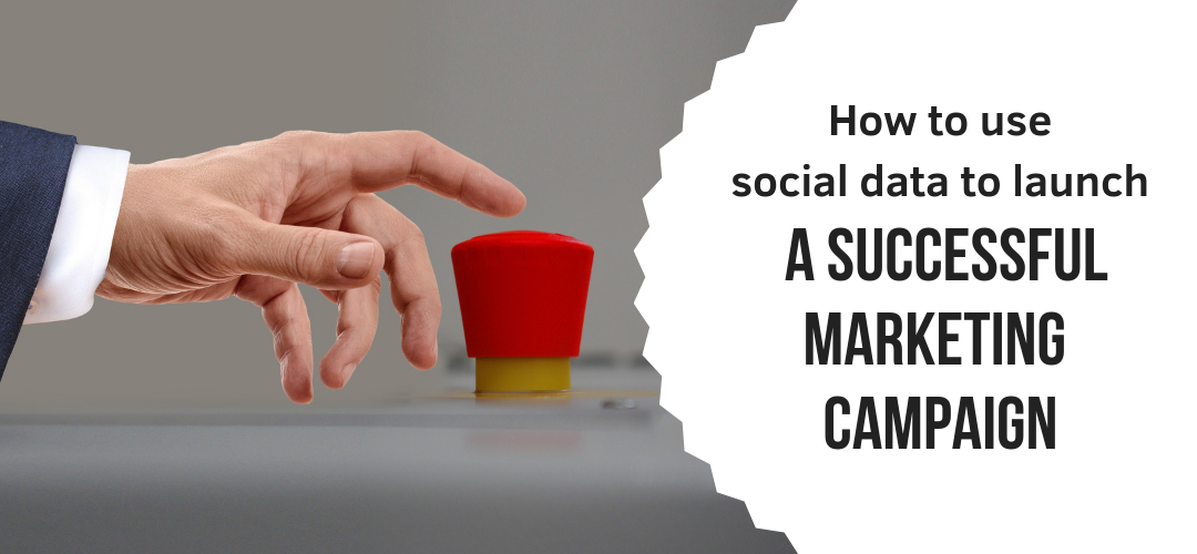 How to Use Social Data to Launch a Successful Marketing Campaign