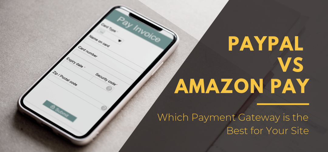 PayPal vs Amazon Pay – Which Payment Gateway is the Best for Your