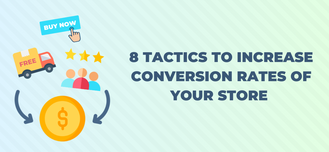 8 Tactics to Increase Conversion Rates of Your Ecommerce Store
