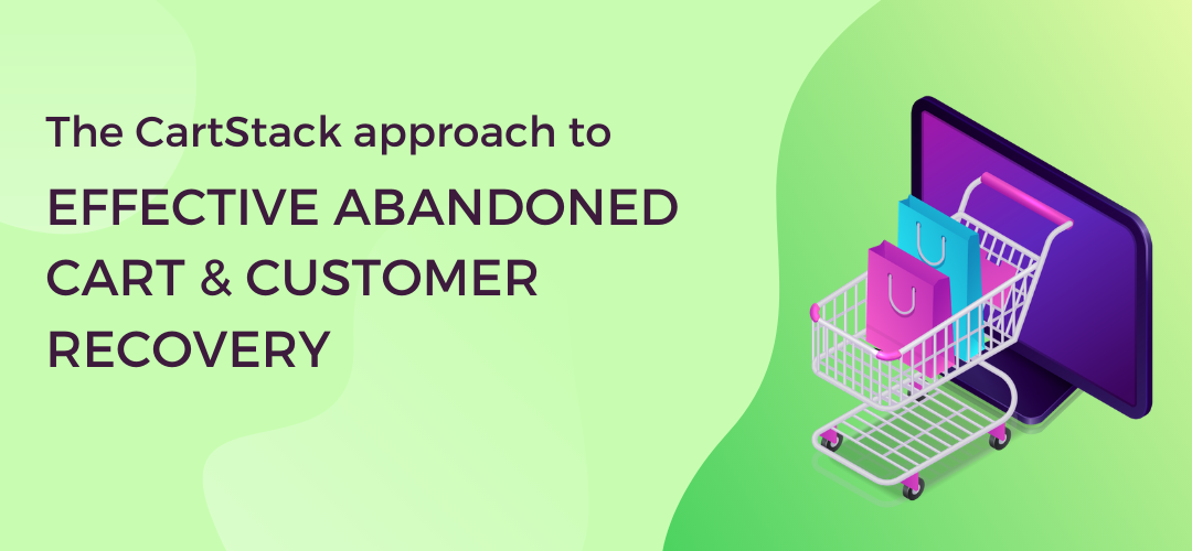 The CartStack Approach to Effective Abandoned Cart & Customer Recovery?