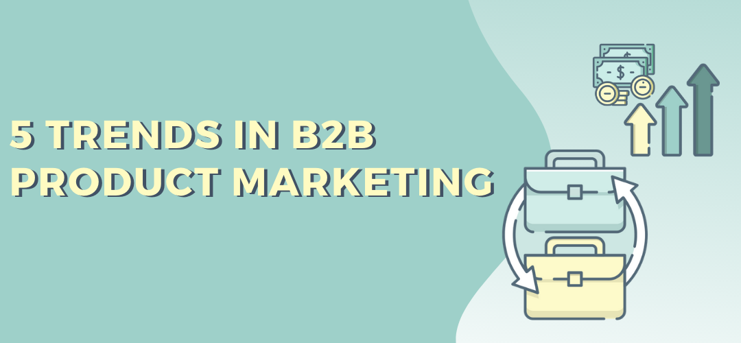 5 Trends in B2B Product Marketing