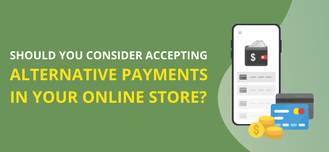 Should You Consider Accepting Alternative Payments in Your Online Store?